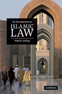 An Introduction to Islamic Law By Hallaq, Wael B.