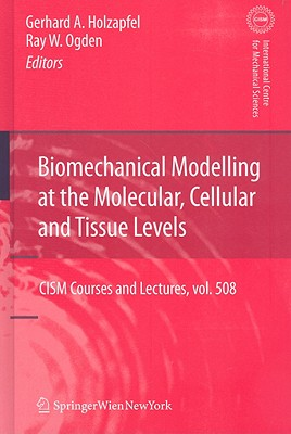 Biomechanical Modelling at the Molecular, Cellular and Tissues Levels By Holzapfel, Gerhand A. (EDT)/ Ogden, Ray W. (EDT)